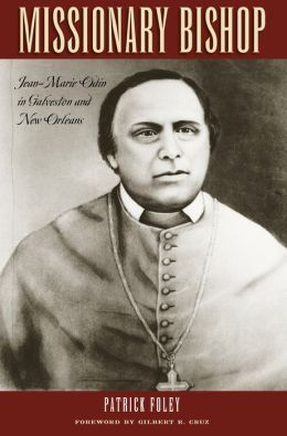 Missionary Bishop: Jean-Marie Odin in Galveston and New Orleans
