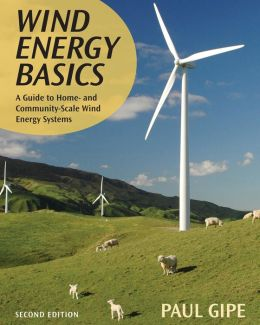 Wind Energy Basics, Second Edition: A Guide to Home- and Community-Scale Wind-Energy Systems