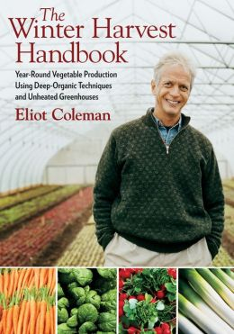 Winter Harvest Handbook: Four Season Vegetable Production for the 21st Century