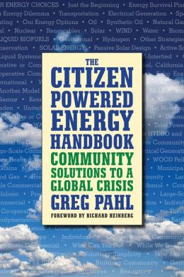 The Citizen-Powered Energy Handbook: Community Solutions to a Global Crisis