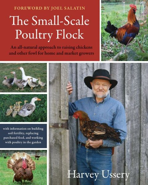 The Small-Scale Poultry Flock: An all-natural approach to raising chickens and other fowl for home and market Growers
