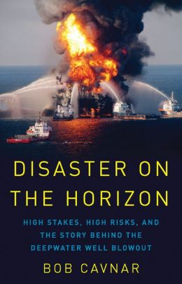 Disaster on the Horizon: High Stakes, High Risks, and the Story Behind the Deepwater Well Blowout