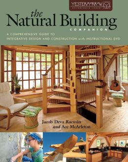 The Natural Building Companion: A Comprehensive Guide to Integrative Design and Construction--Instructional DVD Included