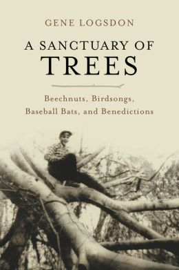 A Sanctuary of Trees: Beechnuts, Birdsongs, Baseball Bats, and Benedictions