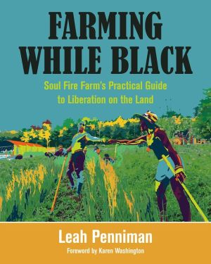 Book Farming While Black: Soul Fire Farm's Practical Guide to Liberation on the Land