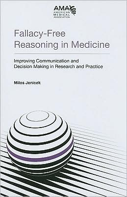 Fallacy-Free Reasoning in Medicine: Improving Communication and Decision Making in Research and Practice