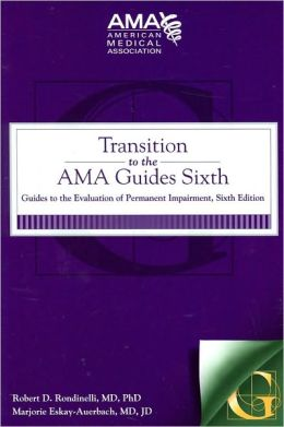 Transition to the AMA Guides Sixth: Guides to the Evaluation of Permanent Impairment