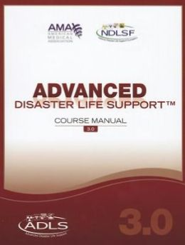 Advanced Disaster Life Support Course Manual v.3.0 (ADLS)