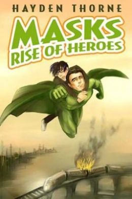 Rise of Heroes (Hayden Thorne's Masks Series)
