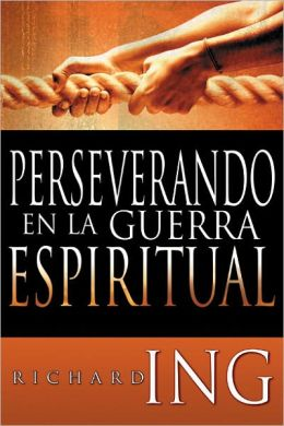 Perseverando en la Guerra Espiritual: Preparndonos para el conflicto final contra el reino Demonaco