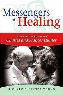 Messengers of Healing: The Miraculous Life and Ministry of Charles and Frances Hunter