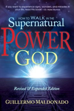 How to Walk in the Supernatural Power of God: Experience Signs, Wonders, and Miracles Now