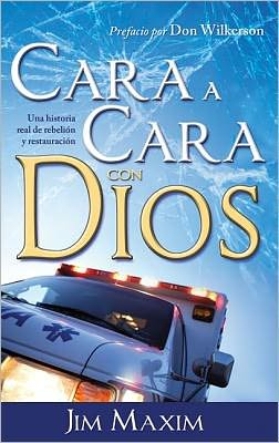 Cara A Cara Con Dios: Una Historia Real de Rebelion y Retauracion = Face-To-Face with God