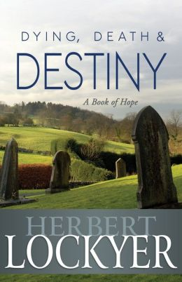Dying, Death & Destiny: A Book of Hope