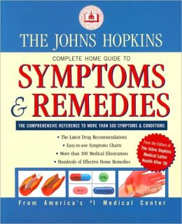 The Johns Hopkins Complete Home Guide to Symptoms and Remedies