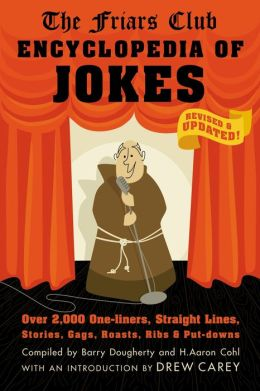 The Friars Club Encyclopedia of Jokes: Revised and Updated! Over 2,000 One-Liners, Straight Lines, Stories, Gags, Roasts, Ribs, and Put-Downs
