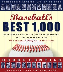 Baseball's Best 1000 -- Revised and Updated: Rankings of the Skills, the Achievements and the Performance of the Greatest Players of All Time