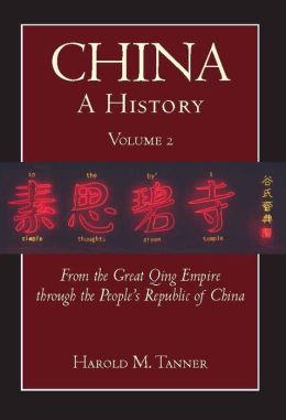 China: A History, Volume 2: From the Great Qing Empire through The People's Republic of China, (1644 - 2009)