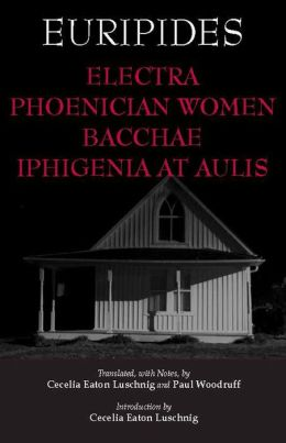 Electra, Phoenician Women, Bacchae, and Iphigenia at Aulis