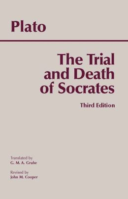 The Trial and Death of Socrates (Third Edition): Euthyphro, Apology, Crito, death scene from Phaedo