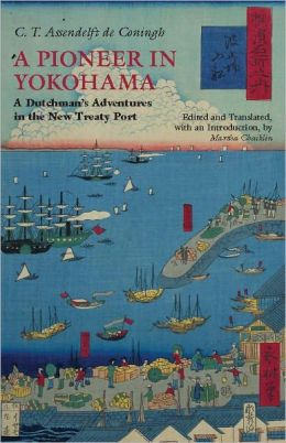 A Pioneer in Yokohama: A Dutchman's Adventures in the New Treaty Port