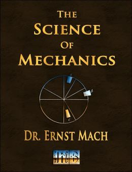 Science of Mechanics - a Critical and Historical Account of Its Development