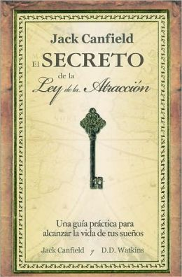 El secreto de la Ley de la atracción (Jack Canfield's Key to Living the Law of Attraction)