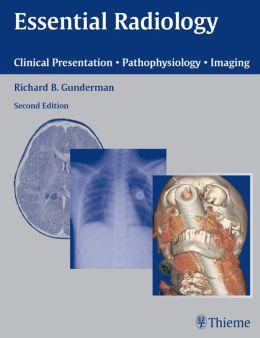 Essential Radiology: Clinical Presentation Pathophysiology Imaging