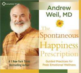Spontaneous Happiness Prescription: Guided Practices for Peak Emotional Wellness