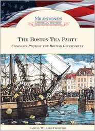 The Boston Tea Party: Colonists Protest the British Government