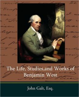 The Life, Studies,And Works Of Benjamin West
