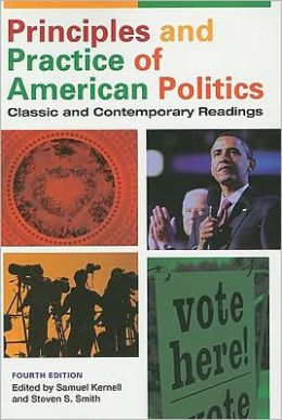 Principles and Practice Of American Politics: Classic and Contemporary Readings, 4th Edition