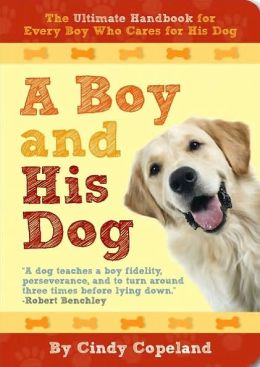 A Boy and His Dog: The Ultimate Handbook For Every Boy Who Cares For A Dog