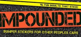 Impounded: Bumper Stickers for Other People's Cars