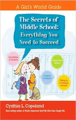 Secrets of Middle School: From Boys to Bras to Best Friends: The Secrets of Success in Middle School!