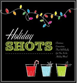 Holiday Shots: Christmas Concoctions That Will Really Get You in the Holiday Mood