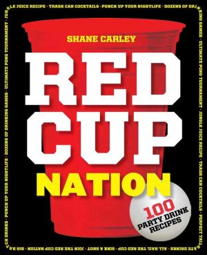 Red Cup Nation: Over 100 Party Drink Recipes