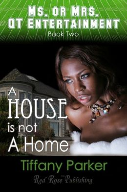 A House Is Not A Home: Ms. or Mrs. QT Entertainment: Book 2
