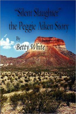 Silent Slaughter The Peggie Aiken Story