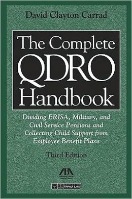 The Complete QDRO Handbook, Third Edition: Dividing ERISA, Military, and Civil Service Pensions and Collecting Child Support from Employee Benefor Plans