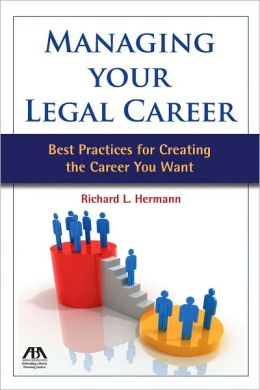 Managing Your Legal Career: Best Practices for Creating the Career You Want