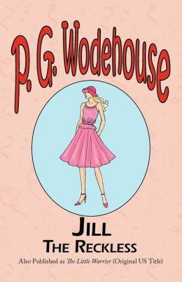 Jill the Reckless - From The Manor Wodehouse Collection, A Selection From The Early Works Of P. G. Wodehouse