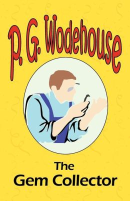 The Gem Collector - From The Manor Wodehouse Collection, A Selection From The Early Works Of P. G. Wodehouse
