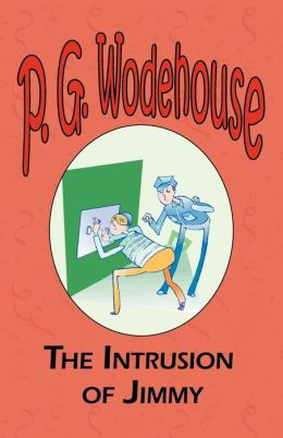 The Intrusion of Jimmy - From The Manor Wodehouse Collection, A Selection From The Early Works Of P. G. Wodehouse