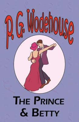 The Prince and Betty - From The Manor Wodehouse Collection, A Selection From The Early Works Of P. G. Wodehouse