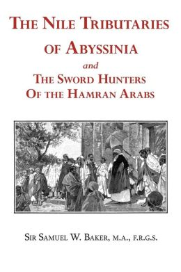 The Nile Tributaries of Abyssinia: And the Sword Hunters of the Hamran Arabs