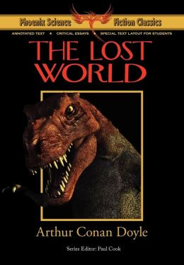 The Lost World - Phoenix Science Fiction Classics (with notes and critical essays) Arthur Conan Doyle and Paul Cook