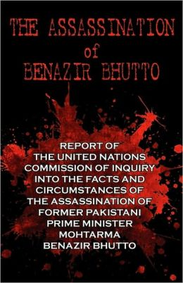 The Assassination of Benazir Bhutto - the un Report