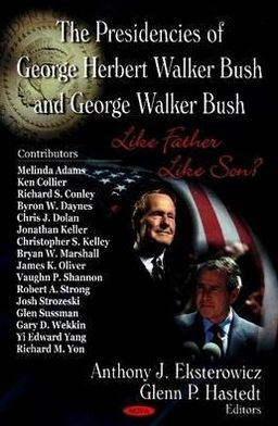 The Presidencies of George Herbert Walker Bush and George Walker Bush: Like Father Like Son?