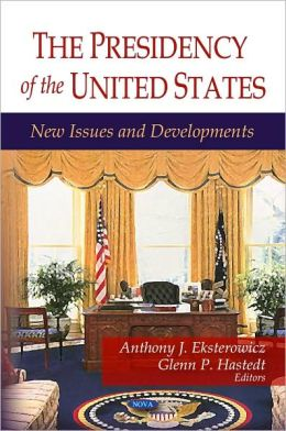 The Presidency of the United States: New Issues and Developments